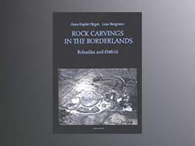 Rock carvings in the borderlands : Bohuslän and Østfold av Anne-Sophie Hygen