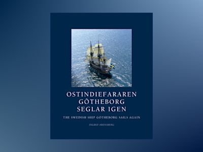 Ostindiefararen Götheborg seglar igen : The Swedish ship Götheborg sails again av Ingrid Arensberg