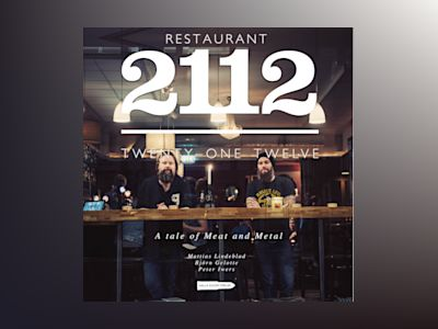 Restaurant 2112 - twenty-one twelve : a tale of meat and metal av Mattias Lindeblad