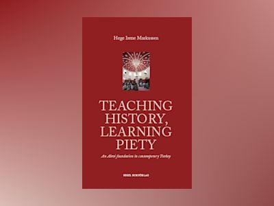 Teaching history, learning piety : an alevi foundation in contemporary Turkey av Hege Irene Markussen