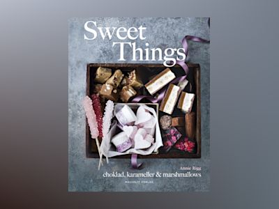 Sweet things : choklad, karameller & marshmallows av Annie Rigg