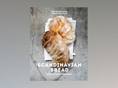 Scandinavian bread : simple, smart & delicious av Mette Ankarloo