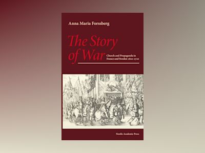 The story of war : church and propaganda in France and Sweden in 1610-1710 av Anna Maria Forssberg