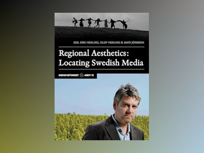 Regional Aesthetics : Locating Swedish Media av Erik Hedling