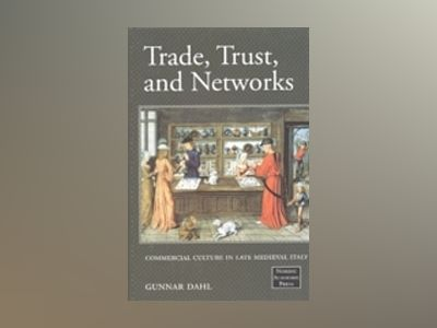 Trade, Trust and Networks av Gunnar Dahl