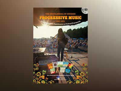 The encyclopedia of Swedish progressive music, 1967-1979 : from psychedelic experiments to political propaganda : [with illustrated discography & valuation guide] av Tobias Petterson