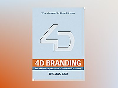 4D branding : cracking the corporate code of the network economy av Thomas Gad
