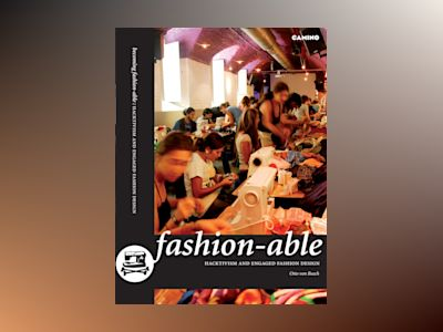 Becoming fashion-able : hacktivism and engaged fashion design av Otto von Busch
