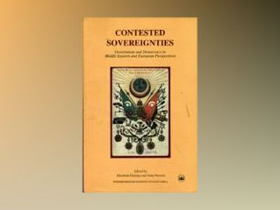 Contested sovereignties - government and democracy in middle eastern and eu av Sune Persson