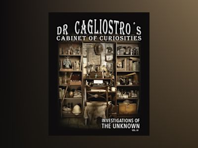 Dr Cagliostro's Cabinet of Curiosities - Investigations of the Unknown vol. av Oskar Hejll