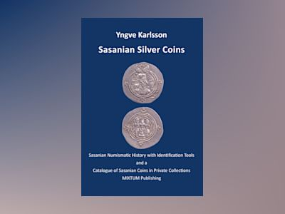 Sasanian silver coins : Sasanian numismatic history with identification tools and a catalogue of Sasanian coins in private collections av Yngve Karlsson