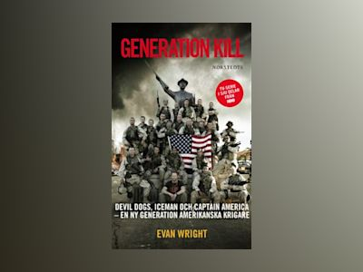 Generation Kill : Devil Dogs, Iceman och captain Amerika - en ny generation amerikanska krigare av Evan Wright