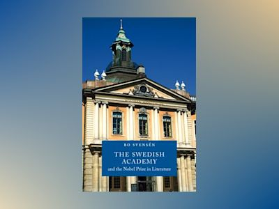 The Swedish Academy and the Nobel Prize in literature av Bo Svensén