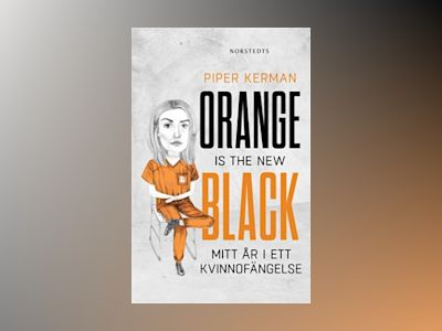 Orange is the new black : mitt år i ett kvinnofängelse av Piper Kerman