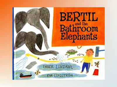 Bertil and the Bathroom Elephants av Inger Lindahl