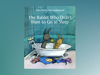 The Rabbit Who Didn´t Want  to Go to Sleep av Lilian Edvall