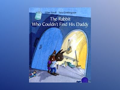 The Rabbit Who Couldn´t Find His Daddy av Lilian Edvall