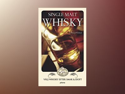 Single malt whisky : Välj whisky efter smak och doft av David Wishart