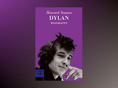Dylan : biografin av Howard Sounes