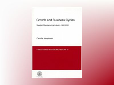 Growth and business cycles : Swedish manufacturing industry 1952-2001 av Camilla Josephson
