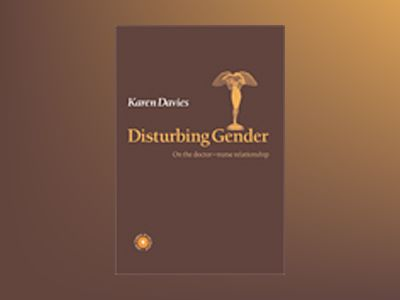 Disturbing Gender, On the doctor - nurse relationship av Karen Davies