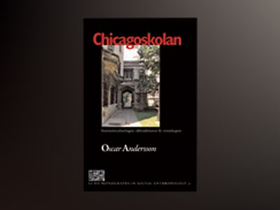 Chicagoskolan : institutionaliseringen, idétraditionen och vetenskapen av Oscar Andersson