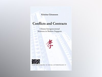 Conflicts and Contracts, Chinese intergenerational relations in modern Singapore av Kristina Göransson