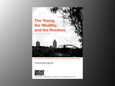 The young, the wealthy, and the restless, Trans-national capitalist elite formation in post apartheid Johannesburg av France Bourgouin