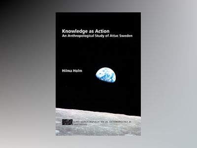 Knowledge as action : an anthropological study of attac Sweden av Hilma Holm