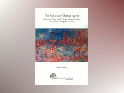 The reluctant change agent : change, chance and choice among teachers educational change in the city av Pernille Berg