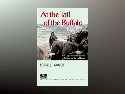 At the Tail of the Buffalo, Van Gujjar pastoralists between the forest and the world arena av Pernille Gooch