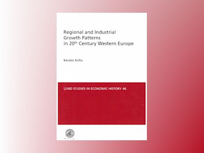 Regional and Industrial GrowthPatterns in 20th Century Western Europe av Kerstin Enflo