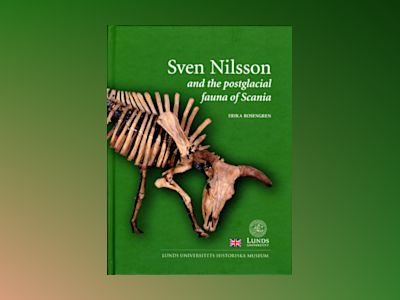 Sven Nilsson and the postglacial fauna of Scania av Erika Rosengren
