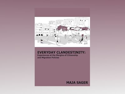 Everyday clandestinity : experiences on the margins of citizenship and migration policies av Maja Sager