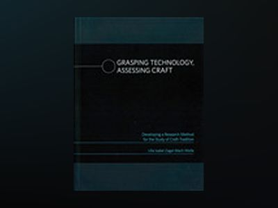 Grasping Technology, Assessing Craft. Developing a Research Method for the Study of Craft-Tradition av Ulla Isabel Zagal-Mach Wolfe