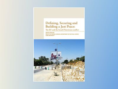 Defining, securing and building a just peace : the EU and the Israeli-Palestinian conflict av Anders Persson