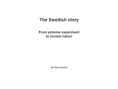 The Swedish story : from extreme experiment to normal nation av Jan Sjunnesson