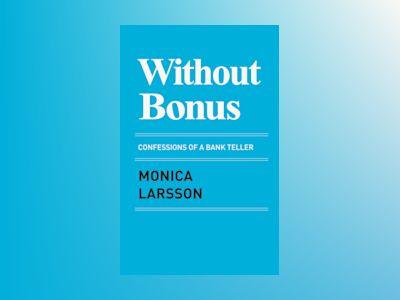 Without bonus : confessions of a bank teller av Monica Larsson