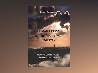 Human error in the maritime industry : how to understand, detect and cope av Bengt Schager