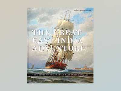 The Great East India Adventure – The story of the Swedish East India Company av Robert Hermansson