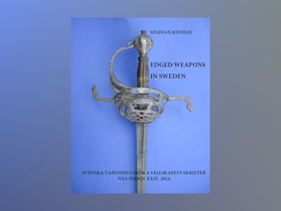 Edged weapons in Sweden : partly based upon research results and findings in Swedish churches av Staffan Kinman