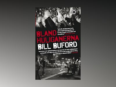 Bland huliganerna av Bill Buford