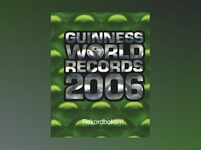 Guinness world records : rekordboken. 2006 av Ltd. Guinness World Records