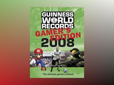 Guinness world records 2008 : gamer's edition : rekordboken för tv- och datorspelare världen över av Ltd. Guinness World Records