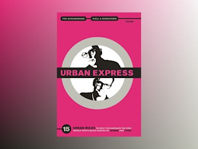 Urban Express : 15 Urban Rules to Help You Navigate the New World That's Being Shaped by Women and Cities av Kjell A. Nordström