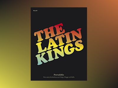 The Latin Kings : portafolio : den sanna berättelsen om Chepe, Dogge och Salla av The Latin Kings