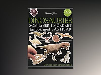 Dinosaurier som lyser i mörkret av Kindersley Ltd. Dorling