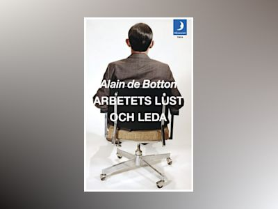 Arbetets lust och leda av Alain de Botton