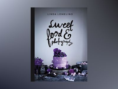 Sweet food and photography av Linda Lomelino