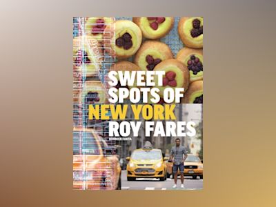 Sweet spots of New York : bakverk och sötsaker från New York av Roy Fares